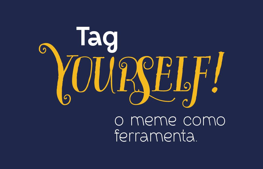 Tag yourself e o meme como ferramenta